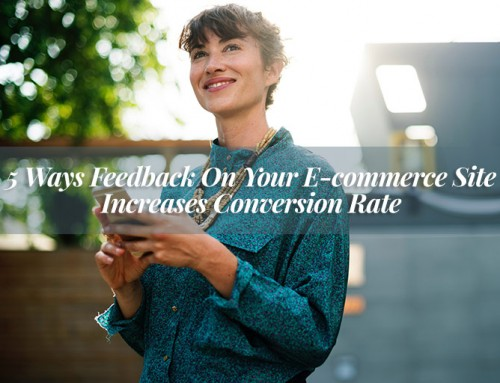 5 Ways Feedback On Your E-commerce Site Increases Conversion Rate