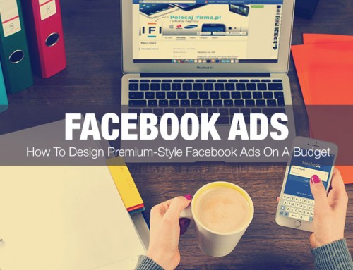 How To Design Premium Style Facebook Ads On A Budget
