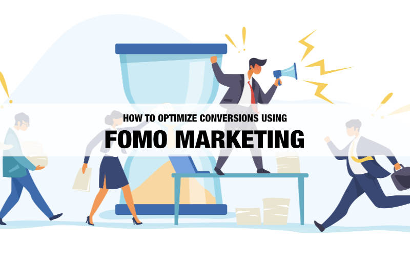 How to Optimize Conversions Using FOMO Marketing